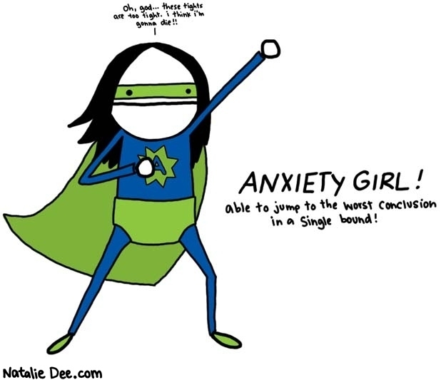 Anxiety Girl - able to jump to the worst conclusion in a single bound!